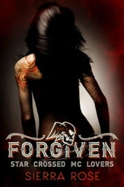 Forgiven - Star Crossed MC Lovers, #4 ebook by Sierra Rose