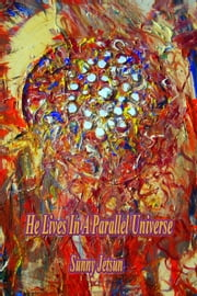 He Lives In A Parallel Universe ebook by Sunny Jetsun