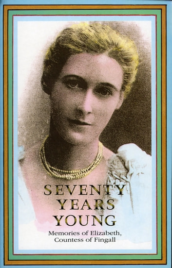 Seventy Years Young - Memoirs of Elizabeth, Countess of Fingall ebook by Pamela Hinkson