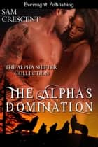 The Alpha's Domination ebook by Sam Crescent