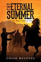 Thy Eternal Summer: The U.S. - Dakota Conflict of 1862 ebook by Colin Mustful