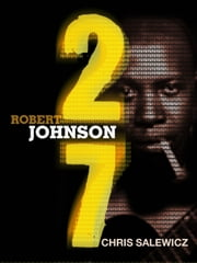 27: Robert Johnson ebook by Chris Salewicz
