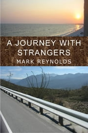 A Journey with Strangers ebook by Mark Reynolds