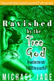 Ravished by the Tree God ebook by Michael Jade