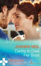 Daring to Date Her Boss (Mills & Boon Medical) ebook by Joanna Neil