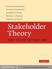 Stakeholder Theory - The State of the Art ebook by R. Edward Freeman,Jeffrey S. Harrison,Andrew C. Wicks,Bidhan L. Parmar,Simone de Colle