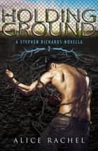Holding Ground: A Stephen Richards Novella 2 (UNDER GROUND #2.5) ebook by Alice Rachel