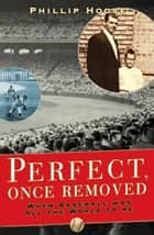 Perfect, Once Removed ebook by Phillip Hoose