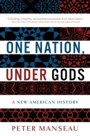One Nation, Under Gods - A New American History ebook by Peter Manseau