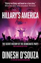 Hillary's America - The Secret History of the Democratic Party ebook by Dinesh D'Souza