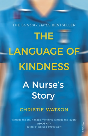 The Language of Kindness - The No. 1 Sunday Times bestselling nursing memoir ebook by Christie Watson