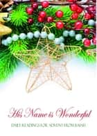 His Name is Wonderful - Daily Readings for Advent from Isaiah ebook by Mathew Bartlett