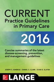 CURRENT Practice Guidelines in Primary Care 2016 ebook by Joseph S. Esherick,Daniel S. Clark,Evan D. Slater