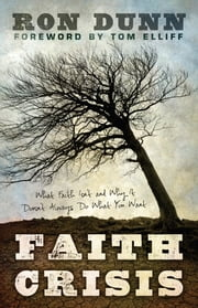 Faith Crisis - What Faith Isn't and Why It Doesn't Always Do What You Want ebook by Michael Catt,Ron Dunn