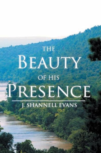 The Beauty Of His Presence ebook by J. Shannell Evans