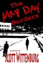 The May Day Murders ebook by Scott Wittenburg