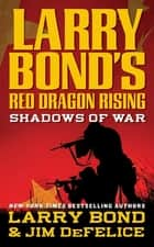 Larry Bond's Red Dragon Rising: Shadows of War ebook by Larry Bond,Jim DeFelice