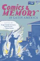 Comics and Memory in Latin America ebook by Jorge Catala Carrasco, Paulo Drinot, James Scorer