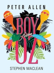 Peter Allen: The Boy From Oz ebook by Stephen MacLean
