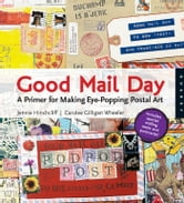 Good Mail Day: A Primer for Making Eye-Popping Postal Art - A Primer for Making Eye-Popping Postal Art ebook by Jennie Hinchcliff,Carolee Gilligan Wheeler