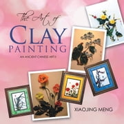 THE ART OF CLAY PAINTING - AN ANCIENT CHINESE ART II ebook by Xiaojing Meng