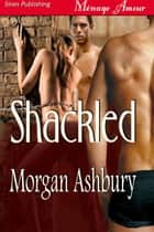 Shackled ebook by Morgan Ashbury