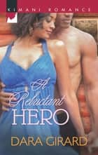 A Reluctant Hero (Mills & Boon Kimani) ebook by Dara Girard