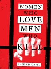 Women Who Love Men Who Kill ebook by Sheila Isenberg