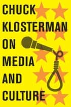 Chuck Klosterman on Media and Culture ebook by Chuck Klosterman