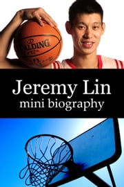 Jeremy Lin Mini Biography ebook by eBios