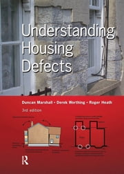 Understanding Housing Defects ebook by Duncan Marshall,Derek Worthing,Roger Heath