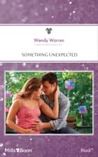 Something Unexpected ebook by Wendy Warren
