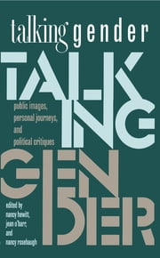 Talking Gender - Public Images, Personal Journeys, and Political Critiques ebook by Nancy Hewitt,Jean Fox O'Barr,Nancy Rosebaugh