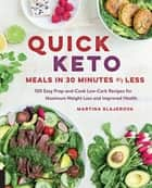 Quick Keto Meals in 30 Minutes or Less - 100 Easy Prep-and-Cook Low-Carb Recipes for Maximum Weight Loss and Improved Health ebook by Martina Slajerova