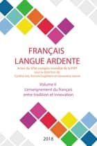 L'enseignement du français entre tradition et innovation - Actes du XIVe congrès mondial de la FIPF, volume II ebook by FIPF