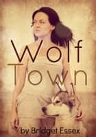 Wolf Town ebook by Bridget Essex