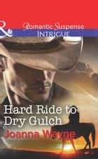 "Hard Ride to Dry Gulch (Mills & Boon Intrigue) (Big ""D"" Dads: The Daltons, Book 3) eBook by Joanna Wayne"