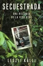 Secuestrada (Kidnapped) - Una historia de la vida real ebook by Leszli Kalli