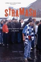 Stramash! - Tackling Scotland's Towns and Teams ebook by Daniel Gray