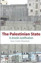 The Palestinian State - A Jewish Justification ebook by Dan Cohn-Sherbok