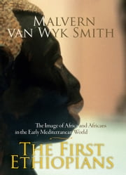 The First Ethiopians - The Image of Africa and Africans in the Early Mediterranean World ebook by Malvern van Wyk Smith