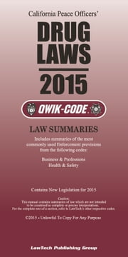 2015 California Drug Laws QWIK-CODE - Law Summaries ebook by LawTech Publishing Group