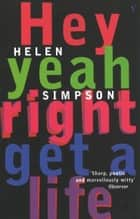 Hey Yeah Right Get A Life ebook by Helen Simpson