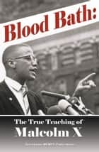 Blood Bath: The True Teaching of Malcolm X ebook by Secretarius MEMPS