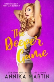 The Deeper Game - Hot romantic comedy ebook by Annika Martin