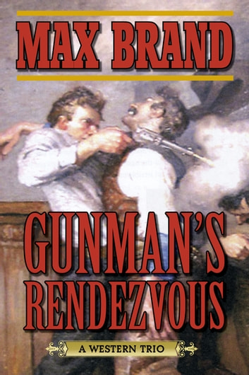 Gunman's Rendezvous - A Western Trio ebook by Max Brand