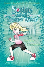 The Spider Gnomes (Sophie and the Shadow Woods, Book 3) ebook by Linda Chapman,Lee Weatherly