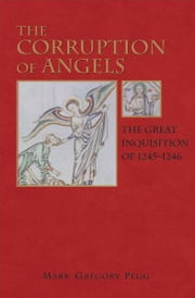 The Corruption of Angels - The Great Inquisition of 1245-1246 ebook by Mark Gregory Pegg