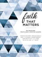 Faith That Matters - 365 Devotions from Classic Christian Leaders ebook by Frederick Buechner, Brennan Manning, Henri Nouwen,...