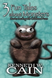 3 Fun Tales About Monsters (Stories Dealing with Childhood Fears) ebook by Kenneth W. Cain